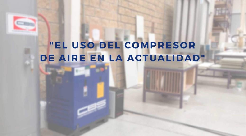 El Uso del Compresor de Aire en la Actualidad