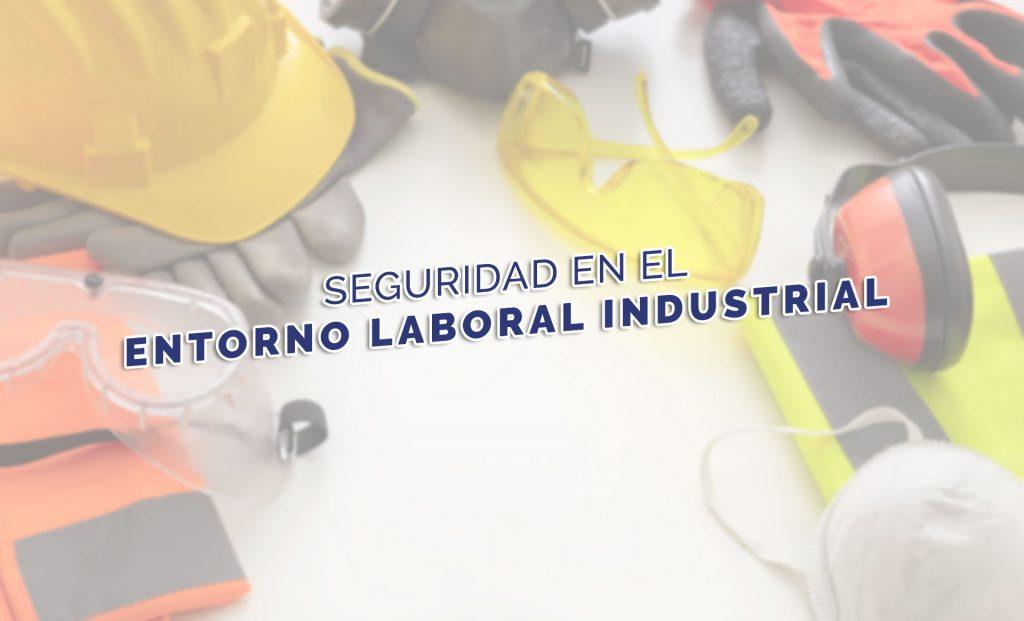 seguridad en el entorno laboral industrial